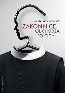 """446270 352x500 211x300 - Żeńskie zakony - """"Zakonnice odchodzą po cichu"""" M. Abramowicz"""