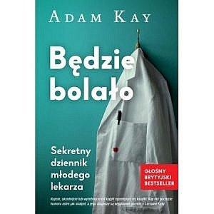 """9788366071025 300x300 - """"Będzie bolało"""", Adam Kay - sekretny dziennik byłego lekarza"""