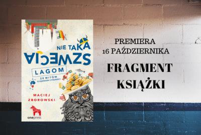 """PREMIERA 16 PAŹDZIERNIKA 4 400x270 - """"Nie taka Szwecja lagom. 20 mitów o sąsiedzie z północy"""", Maciej Zborowski - fragmenty książki."""