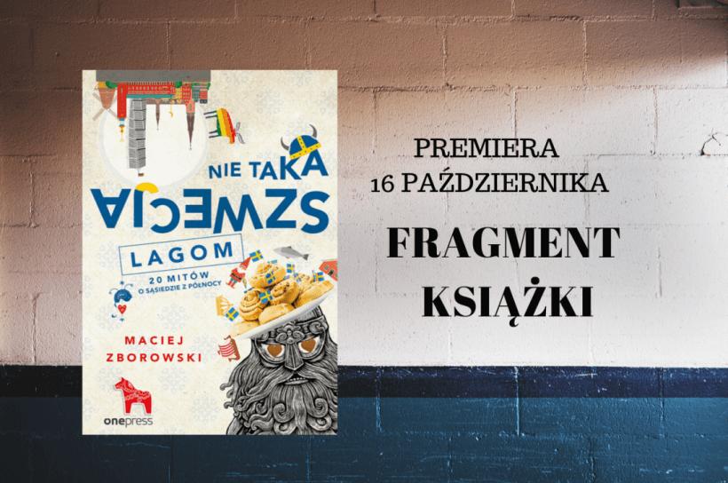"""PREMIERA 16 PAŹDZIERNIKA 4 820x544 - """"Nie taka Szwecja lagom. 20 mitów o sąsiedzie z północy"""", Maciej Zborowski - fragmenty książki."""