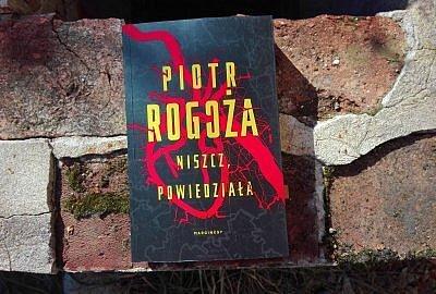 """niszcz powiedziala rogoza 1 400x270 - """"Niszcz, powiedziała"""" Piotr Rogoża"""