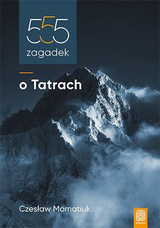 be500t - 555 zagadek oTatrach - Czesław Momatiuk